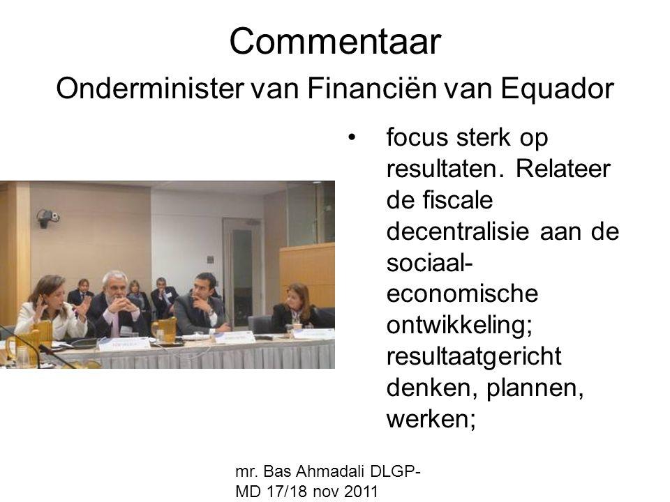 mr. Bas Ahmadali DLGP- MD 17/18 nov 2011 Commentaar Onderminister van Financiën van Equador focus sterk op resultaten. Relateer de fiscale decentralis