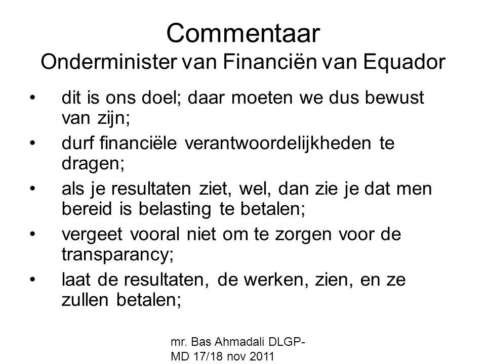 mr. Bas Ahmadali DLGP- MD 17/18 nov 2011 Commentaar Onderminister van Financiën van Equador dit is ons doel; daar moeten we dus bewust van zijn; durf