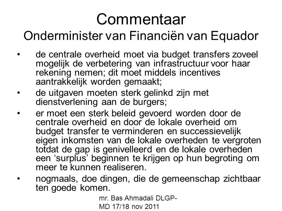 mr. Bas Ahmadali DLGP- MD 17/18 nov 2011 Commentaar Onderminister van Financiën van Equador de centrale overheid moet via budget transfers zoveel moge