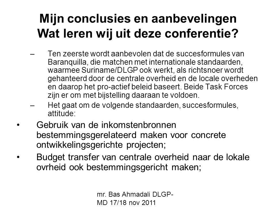 mr. Bas Ahmadali DLGP- MD 17/18 nov 2011 Mijn conclusies en aanbevelingen Wat leren wij uit deze conferentie? –Ten zeerste wordt aanbevolen dat de suc