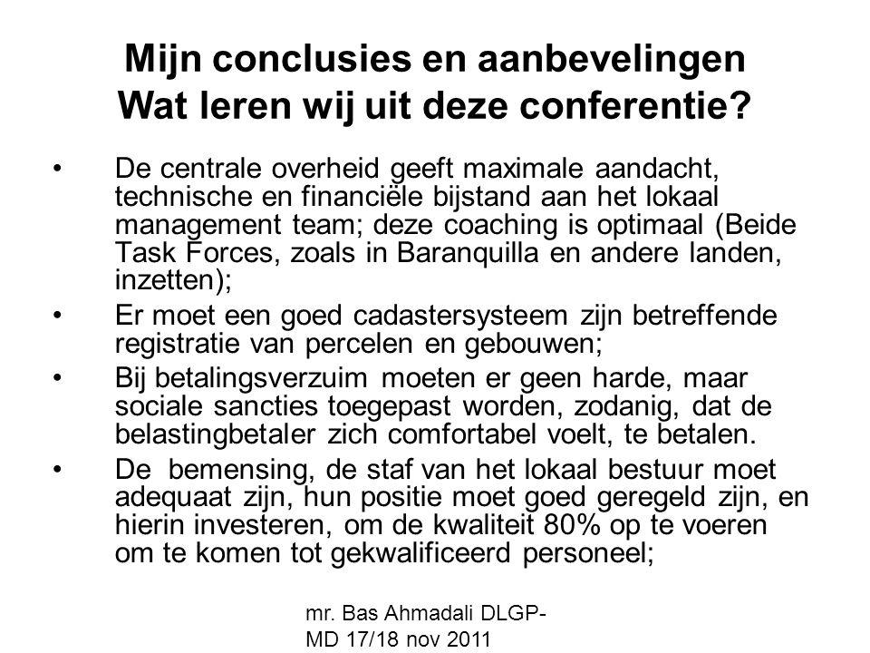 mr. Bas Ahmadali DLGP- MD 17/18 nov 2011 Mijn conclusies en aanbevelingen Wat leren wij uit deze conferentie? De centrale overheid geeft maximale aand