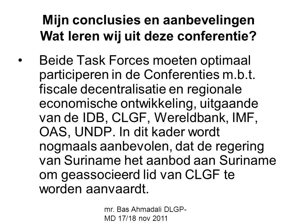 mr. Bas Ahmadali DLGP- MD 17/18 nov 2011 Mijn conclusies en aanbevelingen Wat leren wij uit deze conferentie? Beide Task Forces moeten optimaal partic
