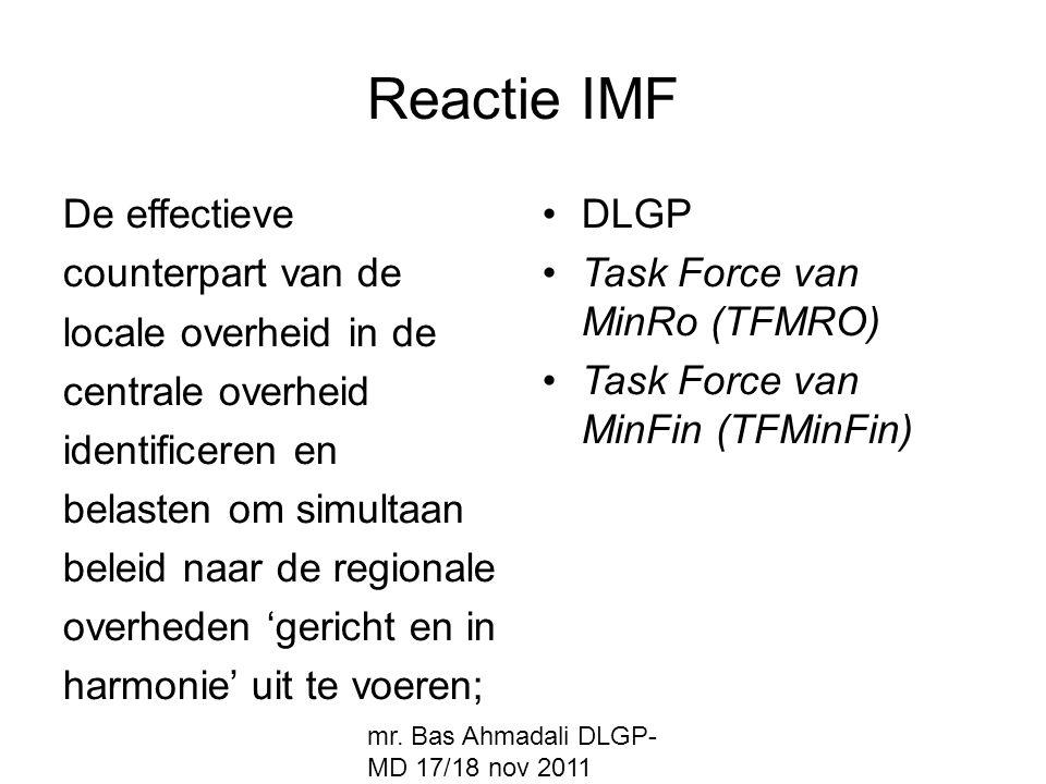 mr. Bas Ahmadali DLGP- MD 17/18 nov 2011 Reactie IMF De effectieve counterpart van de locale overheid in de centrale overheid identificeren en belaste