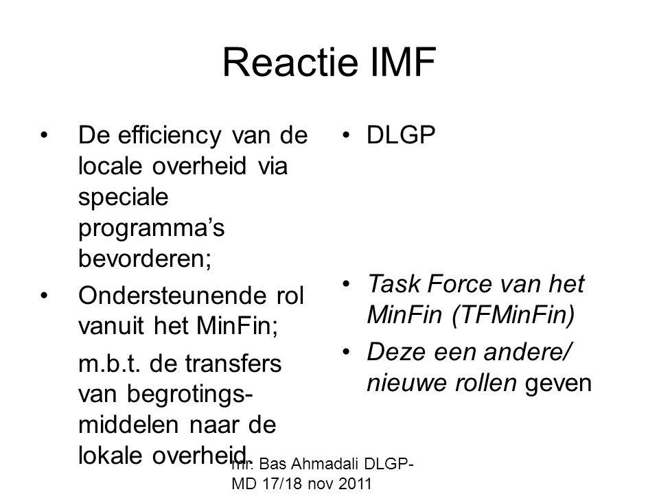 mr. Bas Ahmadali DLGP- MD 17/18 nov 2011 Reactie IMF De efficiency van de locale overheid via speciale programma's bevorderen; Ondersteunende rol vanu