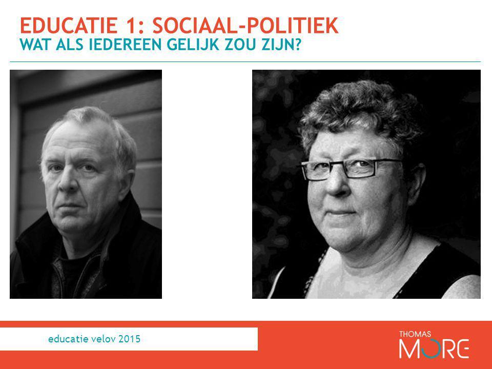 EDUCATIE 1: SOCIAAL-POLITIEK WAT ALS IEDEREEN GELIJK ZOU ZIJN? educatie velov 2015