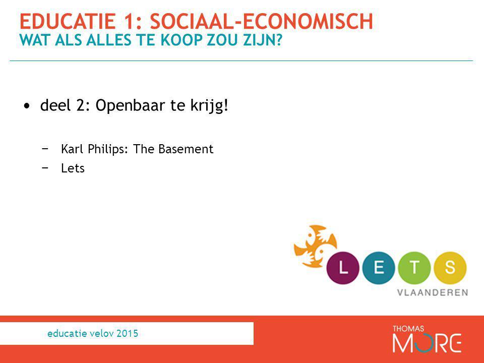 deel 2: Openbaar te krijg! − Karl Philips: The Basement − Lets EDUCATIE 1: SOCIAAL-ECONOMISCH WAT ALS ALLES TE KOOP ZOU ZIJN? educatie velov 2015