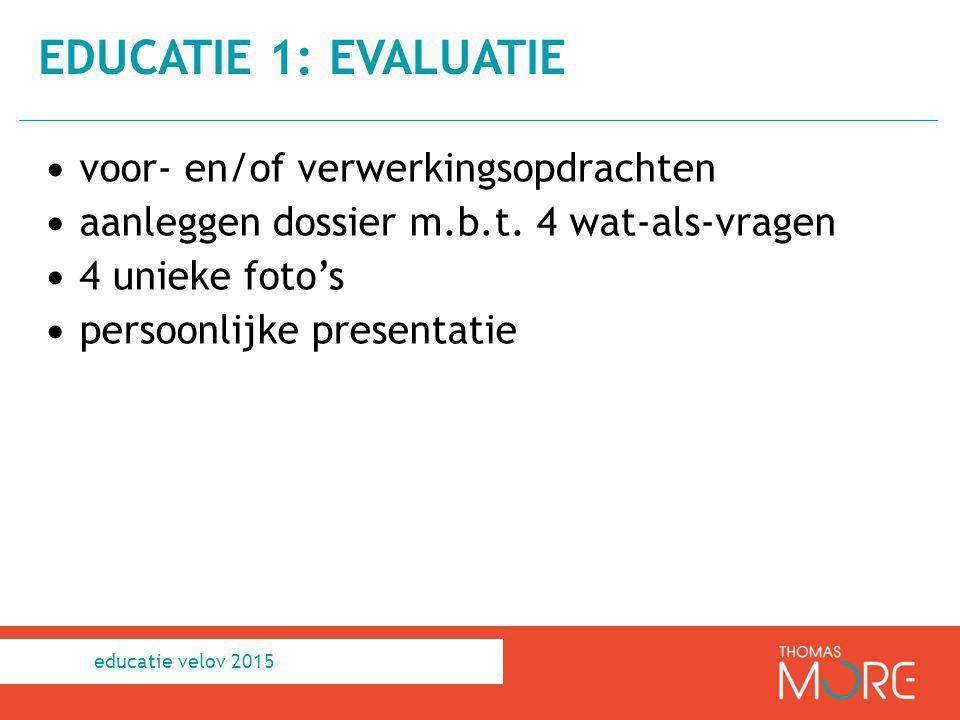 voor- en/of verwerkingsopdrachten aanleggen dossier m.b.t. 4 wat-als-vragen 4 unieke foto's persoonlijke presentatie EDUCATIE 1: EVALUATIE educatie ve