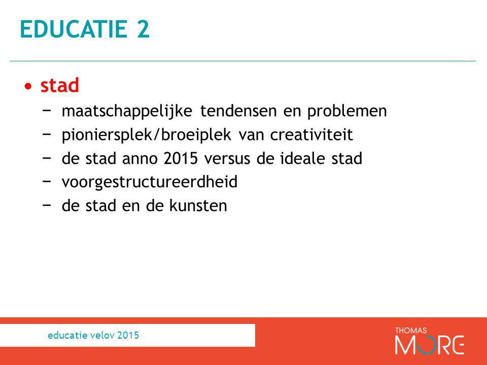 stad − maatschappelijke tendensen en problemen − pioniersplek/broeiplek van creativiteit − de stad anno 2015 versus de ideale stad − voorgestructureer