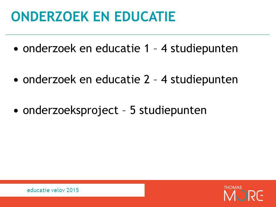 onderzoek en educatie 1 – 4 studiepunten onderzoek en educatie 2 – 4 studiepunten onderzoeksproject – 5 studiepunten ONDERZOEK EN EDUCATIE educatie ve