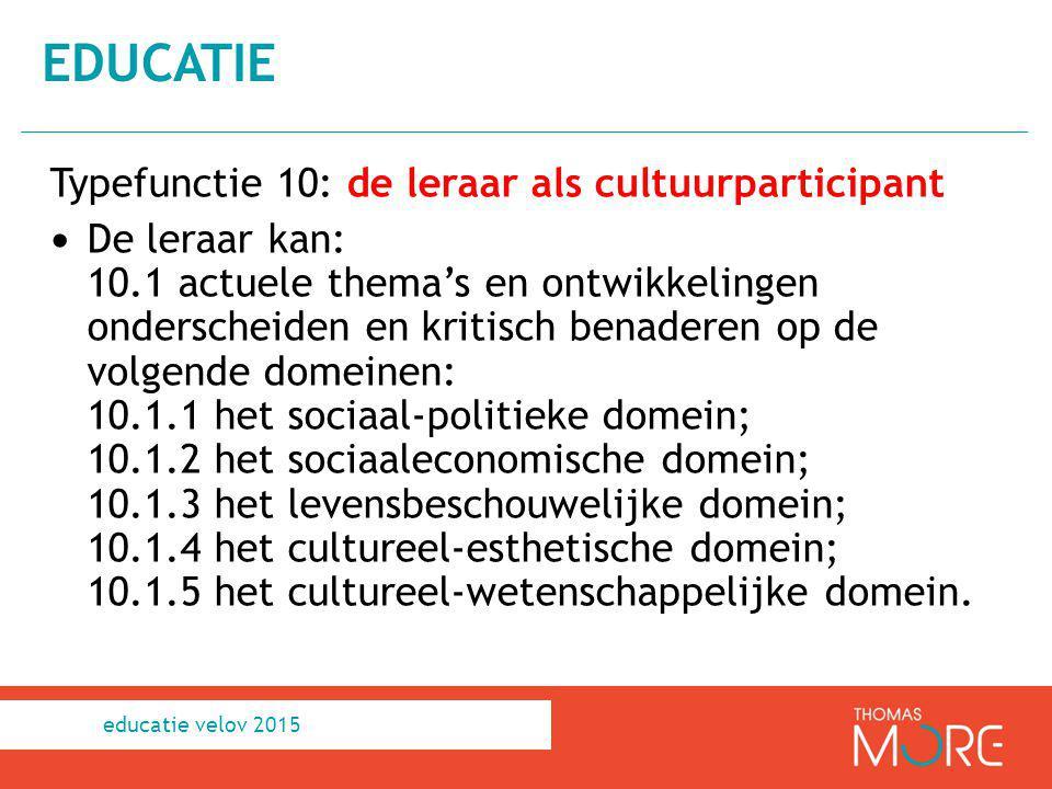 Typefunctie 10: de leraar als cultuurparticipant De leraar kan: 10.1 actuele thema's en ontwikkelingen onderscheiden en kritisch benaderen op de volge