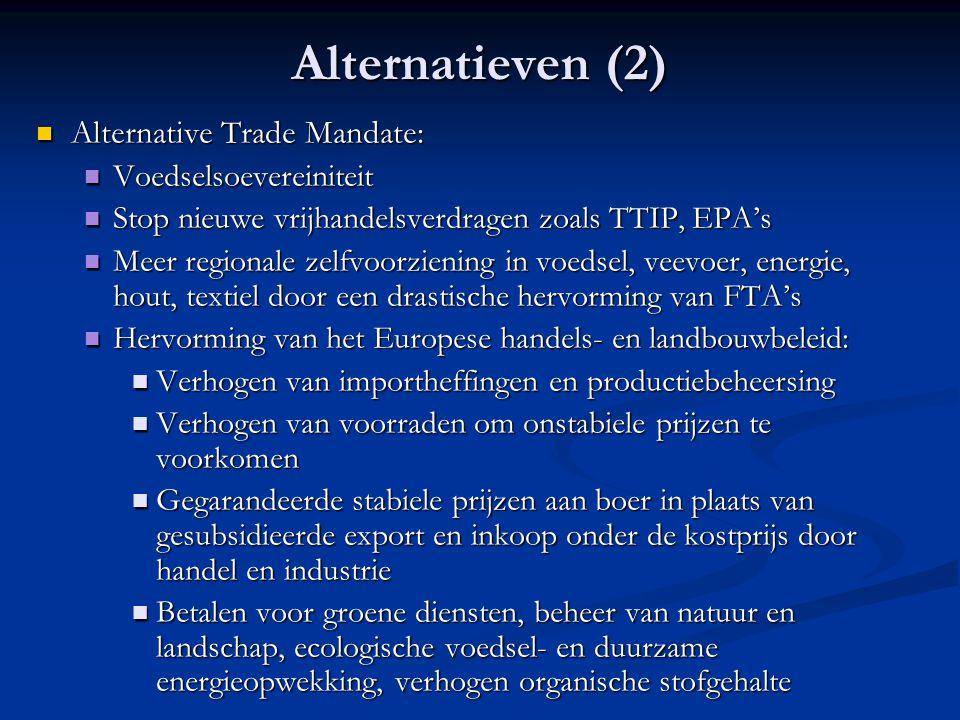 Alternatieven (2) Alternative Trade Mandate: Alternative Trade Mandate: Voedselsoevereiniteit Voedselsoevereiniteit Stop nieuwe vrijhandelsverdragen z