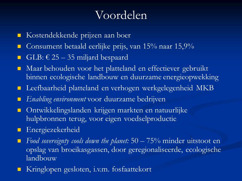 Voordelen Kostendekkende prijzen aan boer Consument betaald eerlijke prijs, van 15% naar 15,9% GLB: € 25 – 35 miljard bespaard Maar behouden voor het
