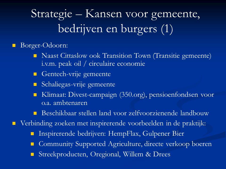 Strategie – Kansen voor gemeente, bedrijven en burgers (1) Borger-Odoorn: Naast Cittaslow ook Transition Town (Transitie gemeente) i.v.m. peak oil / c