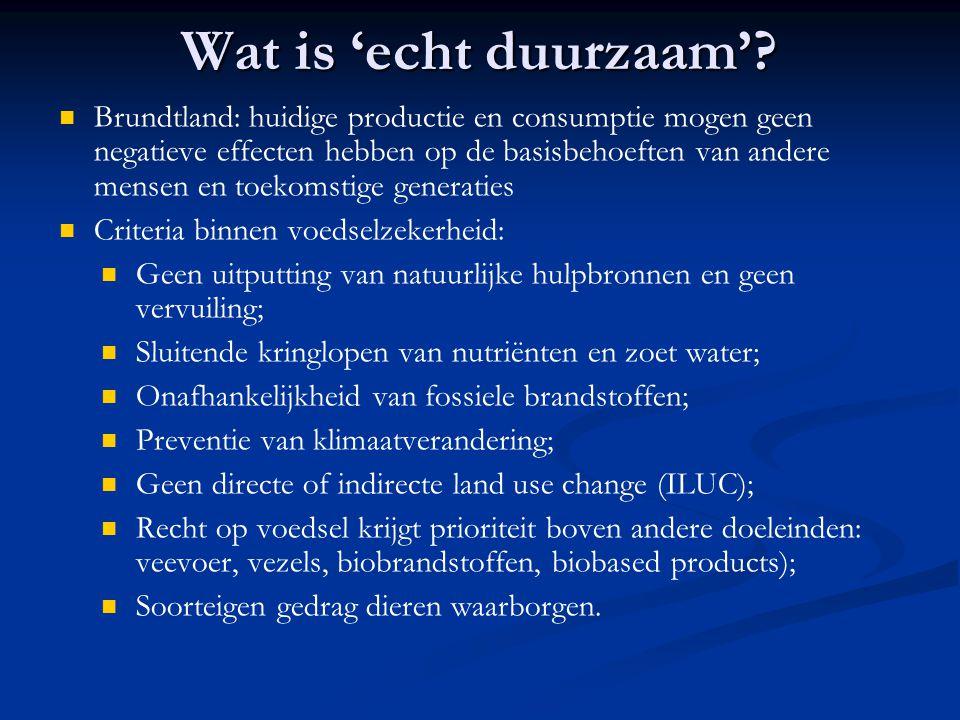 Wat is 'echt duurzaam'? Brundtland: huidige productie en consumptie mogen geen negatieve effecten hebben op de basisbehoeften van andere mensen en toe