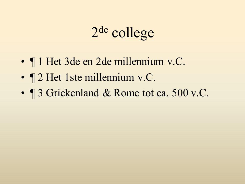 2 de college ¶ 1 Het 3de en 2de millennium v.C. ¶ 2 Het 1ste millennium v.C. ¶ 3 Griekenland & Rome tot ca. 500 v.C.