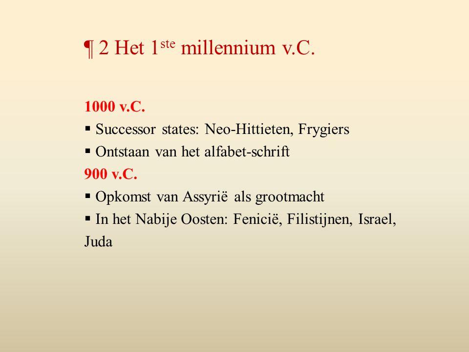 1000 v.C.  Successor states: Neo-Hittieten, Frygiers  Ontstaan van het alfabet-schrift 900 v.C.  Opkomst van Assyrië als grootmacht  In het Nabije