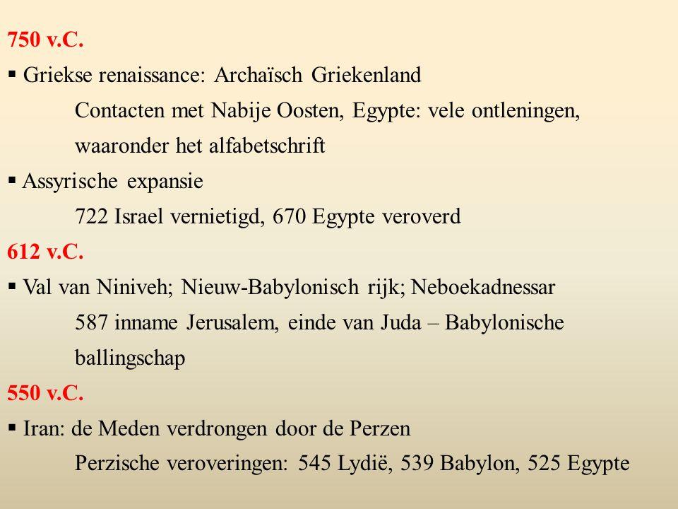 750 v.C.  Griekse renaissance: Archaïsch Griekenland Contacten met Nabije Oosten, Egypte: vele ontleningen, waaronder het alfabetschrift  Assyrische