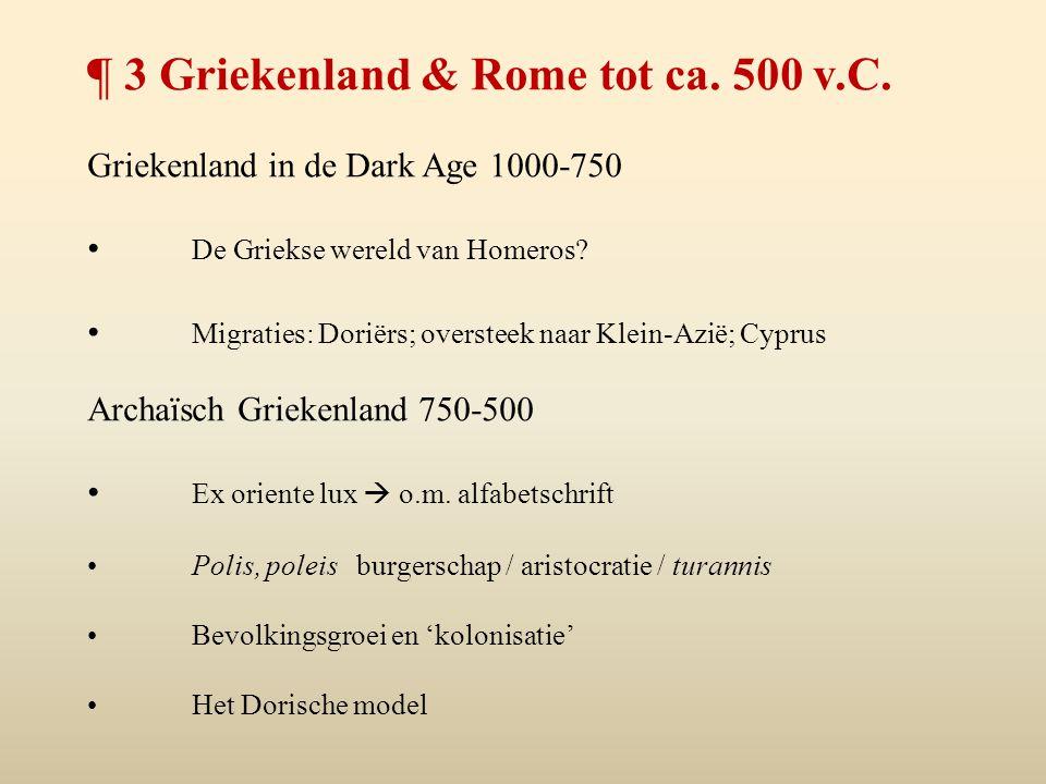 ¶ 3 Griekenland & Rome tot ca. 500 v.C. Griekenland in de Dark Age 1000-750 De Griekse wereld van Homeros? Migraties: Doriërs; oversteek naar Klein-Az