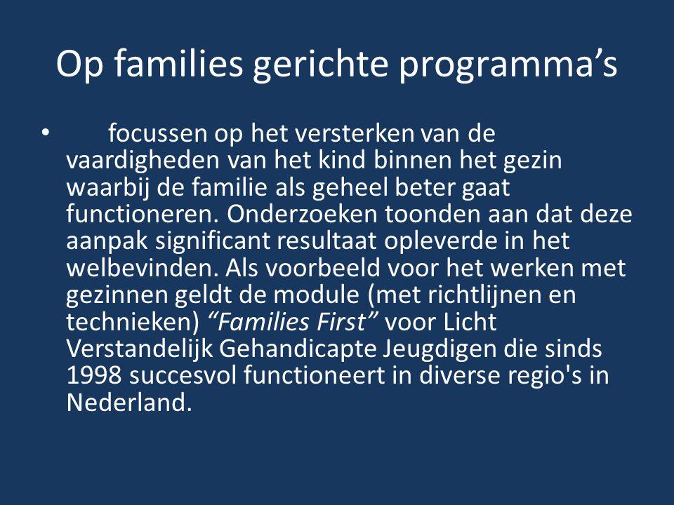Op families gerichte programma's focussen op het versterken van de vaardigheden van het kind binnen het gezin waarbij de familie als geheel beter gaat