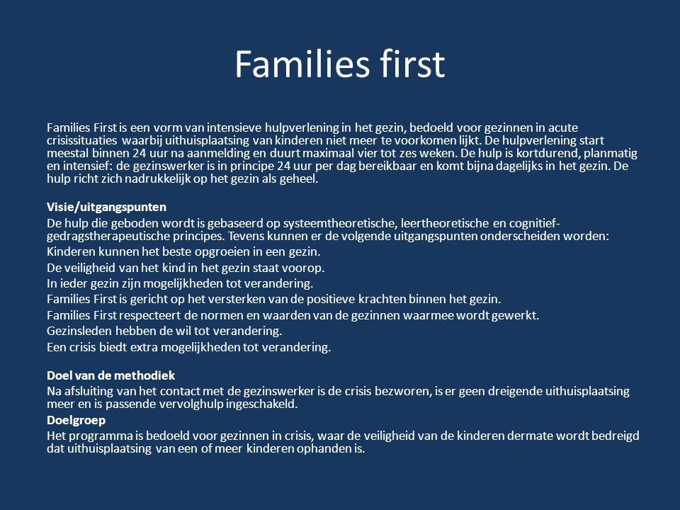 Families first Families First is een vorm van intensieve hulpverlening in het gezin, bedoeld voor gezinnen in acute crisissituaties waarbij uithuispla