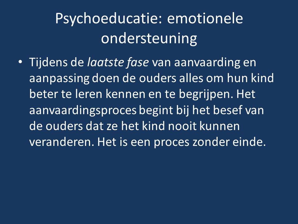 Psychoeducatie: emotionele ondersteuning Tijdens de laatste fase van aanvaarding en aanpassing doen de ouders alles om hun kind beter te leren kennen