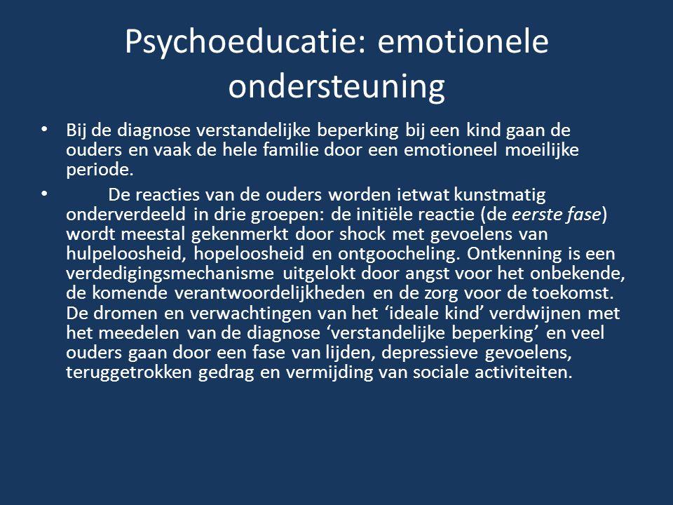 Psychoeducatie: emotionele ondersteuning Bij de diagnose verstandelijke beperking bij een kind gaan de ouders en vaak de hele familie door een emotion