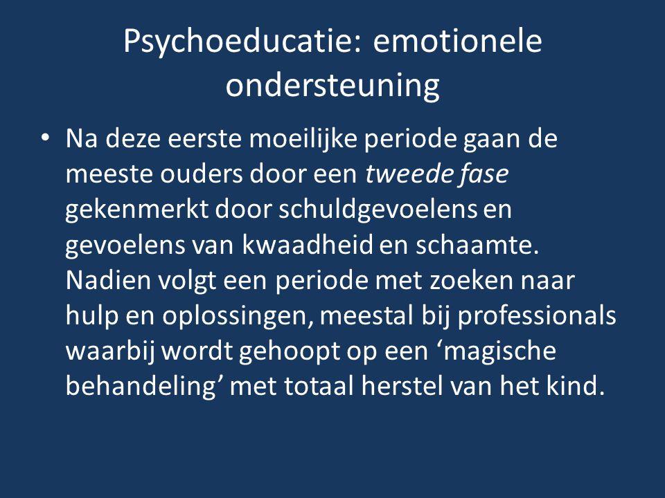 Psychoeducatie: emotionele ondersteuning Na deze eerste moeilijke periode gaan de meeste ouders door een tweede fase gekenmerkt door schuldgevoelens e