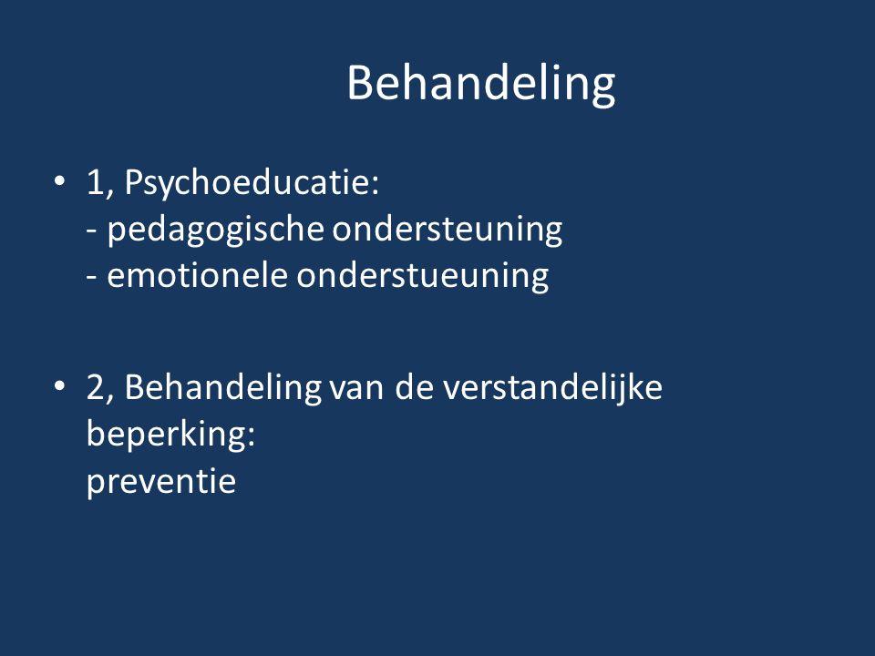 Behandeling 1, Psychoeducatie: - pedagogische ondersteuning - emotionele onderstueuning 2, Behandeling van de verstandelijke beperking: preventie