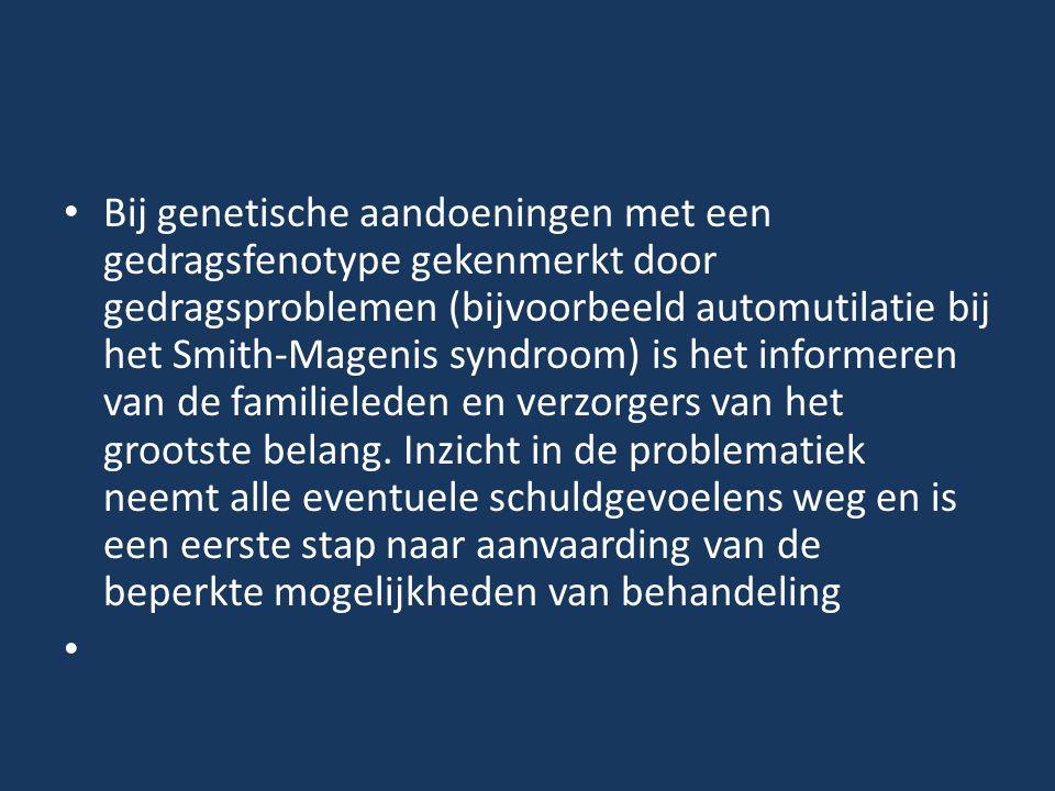 Bij genetische aandoeningen met een gedragsfenotype gekenmerkt door gedragsproblemen (bijvoorbeeld automutilatie bij het Smith-Magenis syndroom) is he