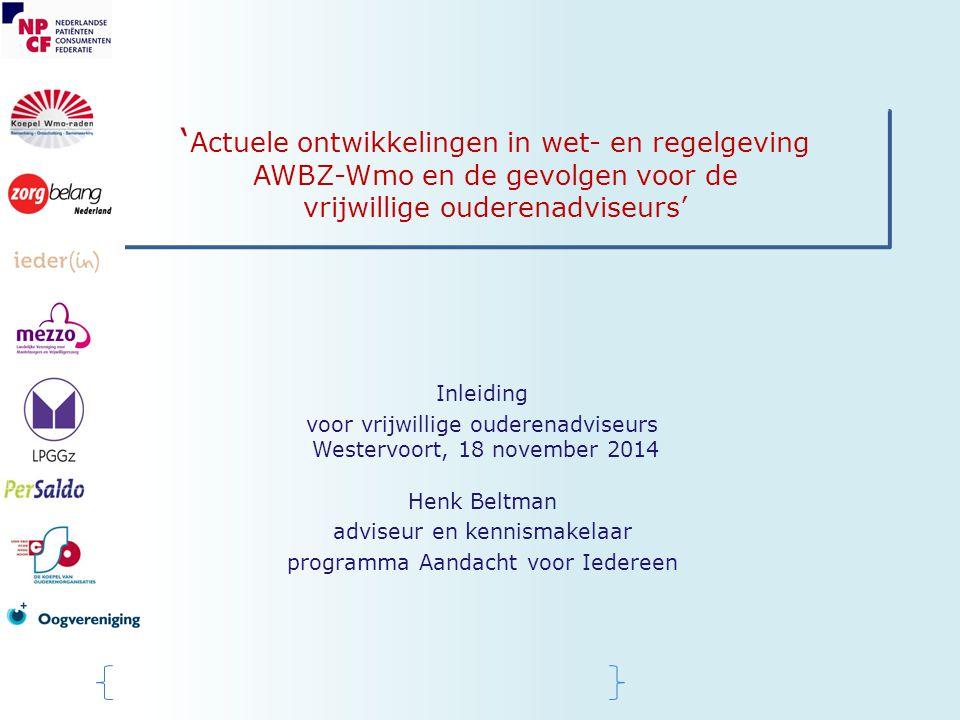 ' Actuele ontwikkelingen in wet- en regelgeving AWBZ-Wmo en de gevolgen voor de vrijwillige ouderenadviseurs' Inleiding voor vrijwillige ouderenadvise