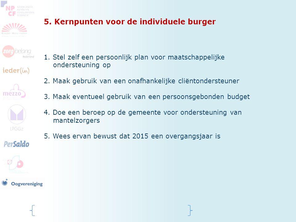 5. Kernpunten voor de individuele burger 1. Stel zelf een persoonlijk plan voor maatschappelijke ondersteuning op 2. Maak gebruik van een onafhankelij