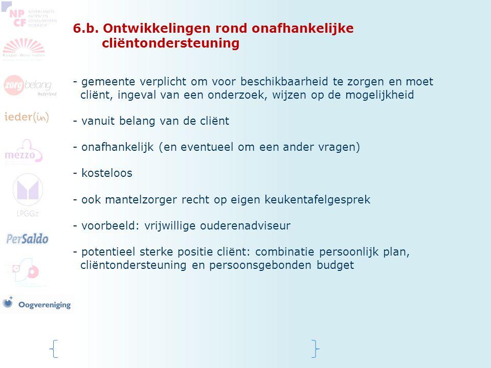 6.b. Ontwikkelingen rond onafhankelijke cliëntondersteuning - gemeente verplicht om voor beschikbaarheid te zorgen en moet cliënt, ingeval van een ond