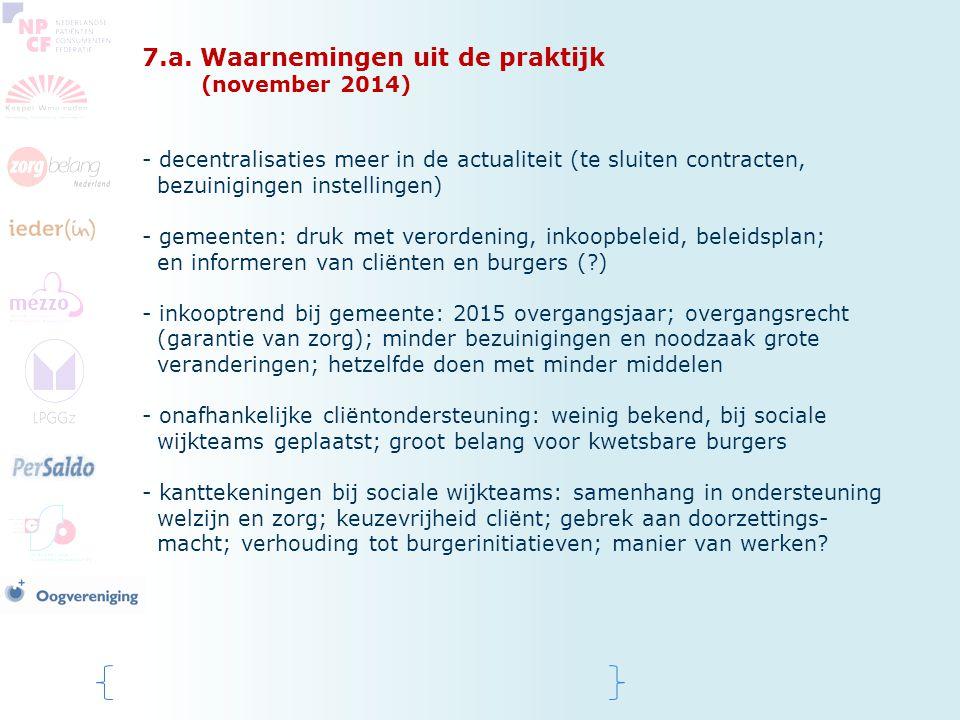 7.a. Waarnemingen uit de praktijk (november 2014) - decentralisaties meer in de actualiteit (te sluiten contracten, bezuinigingen instellingen) - geme