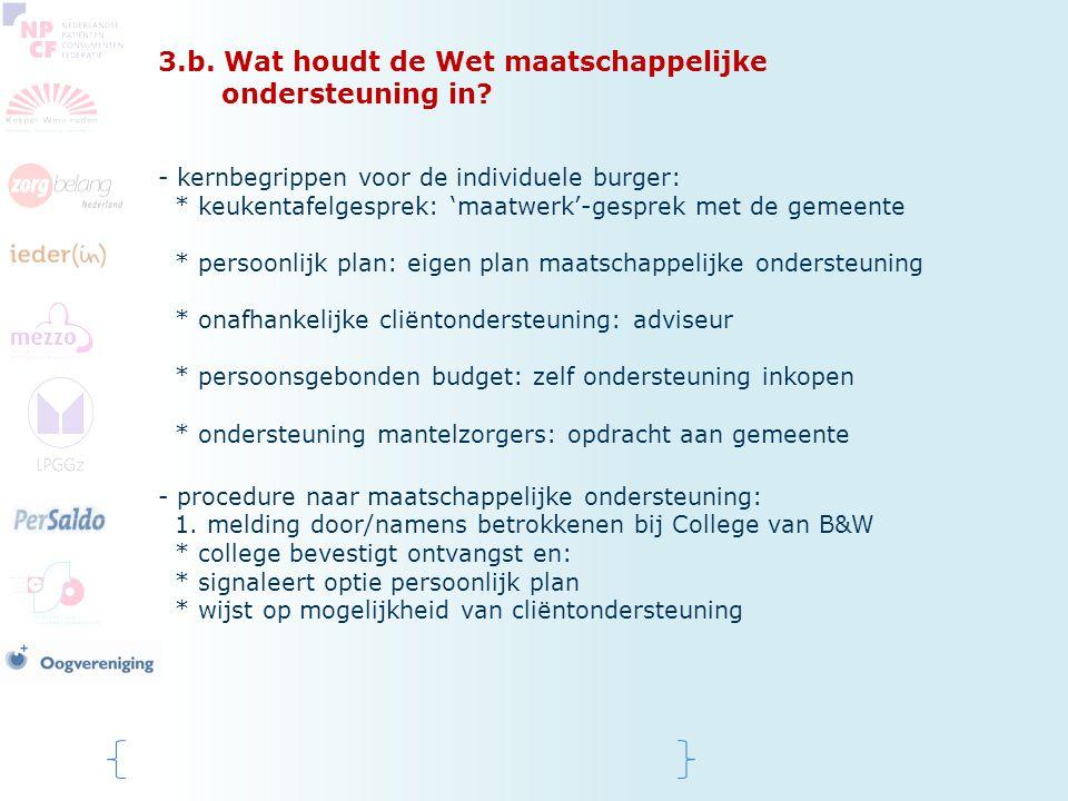 3.b. Wat houdt de Wet maatschappelijke ondersteuning in? - kernbegrippen voor de individuele burger: * keukentafelgesprek: 'maatwerk'-gesprek met de g