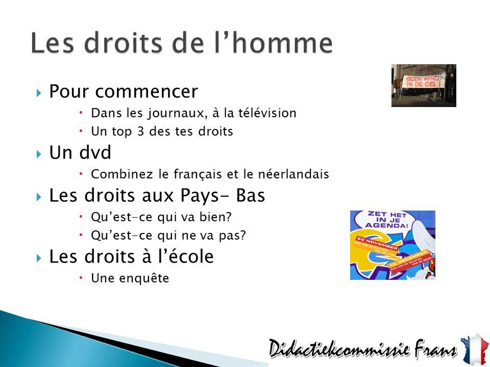  Pour commencer  Dans les journaux, à la télévision  Un top 3 des tes droits  Un dvd  Combinez le français et le néerlandais  Les droits aux Pay