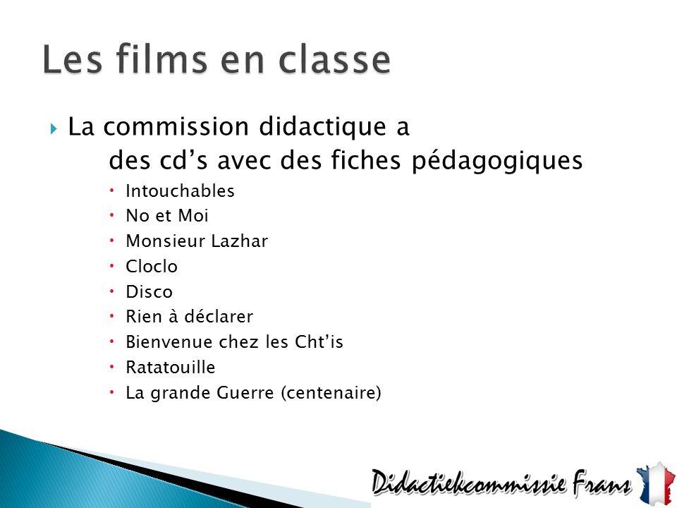  La commission didactique a des cd's avec des fiches pédagogiques  Intouchables  No et Moi  Monsieur Lazhar  Cloclo  Disco  Rien à déclarer  B