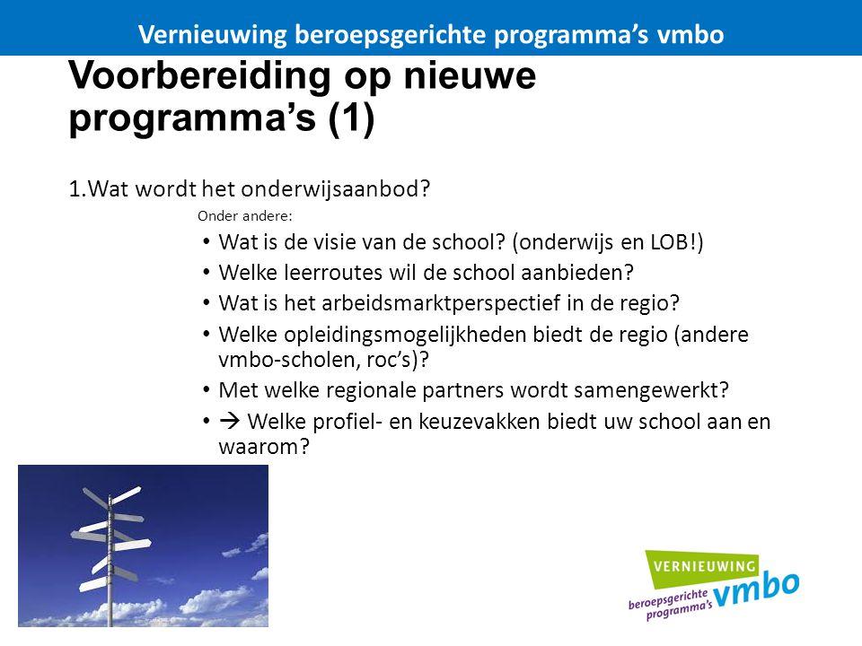 Voorbereiding op nieuwe programma's (1) 1.Wat wordt het onderwijsaanbod? Onder andere: Wat is de visie van de school? (onderwijs en LOB!) Welke leerro