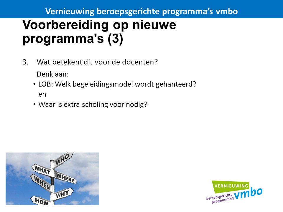 Voorbereiding op nieuwe programma's (3) 3.Wat betekent dit voor de docenten? Denk aan: LOB: Welk begeleidingsmodel wordt gehanteerd? en Waar is extra