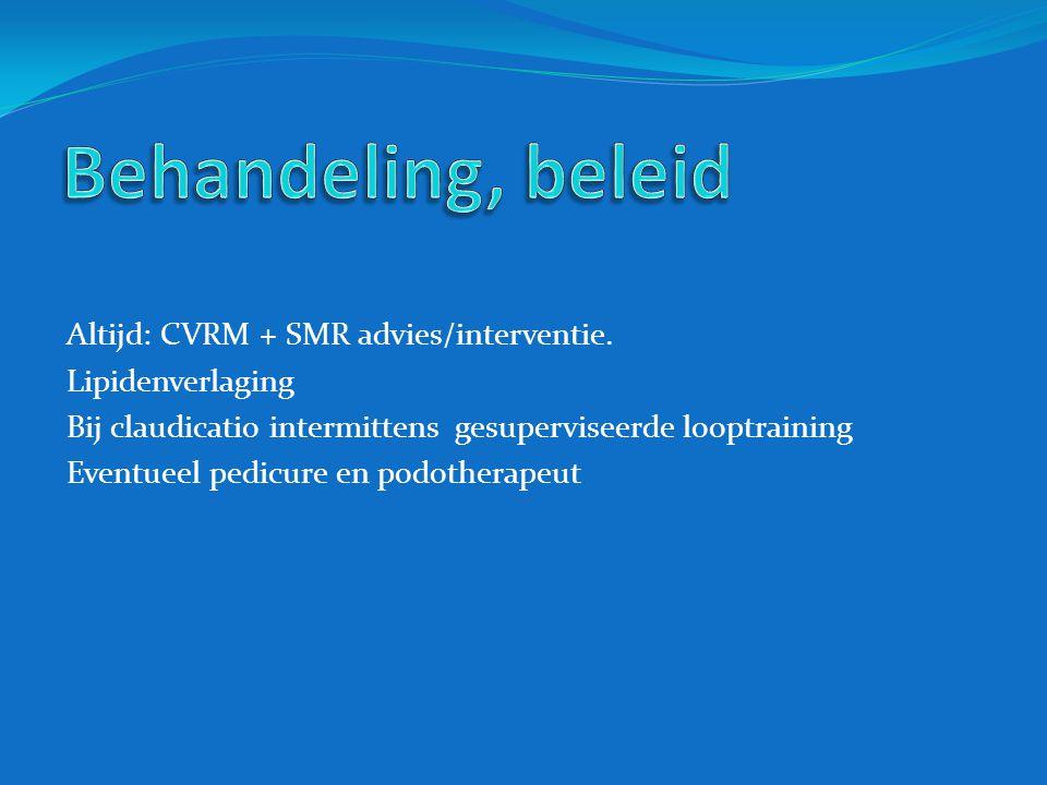 Altijd: CVRM + SMR advies/interventie. Lipidenverlaging Bij claudicatio intermittens gesuperviseerde looptraining Eventueel pedicure en podotherapeut