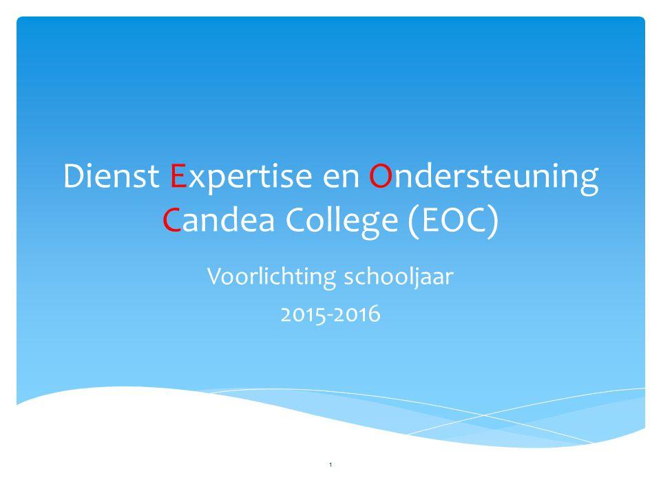 Dienst Expertise en Ondersteuning Candea College (EOC) Voorlichting schooljaar 2015-2016 1