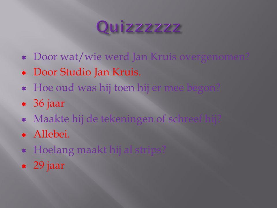  Door wat/wie werd Jan Kruis overgenomen?  Door Studio Jan Kruis.  Hoe oud was hij toen hij er mee begon?  36 jaar  Maakte hij de tekeningen of s