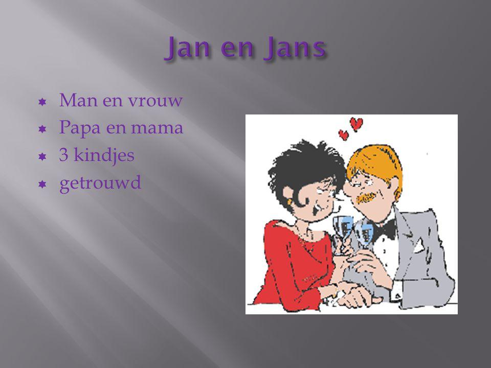  Man en vrouw  Papa en mama  3 kindjes  getrouwd