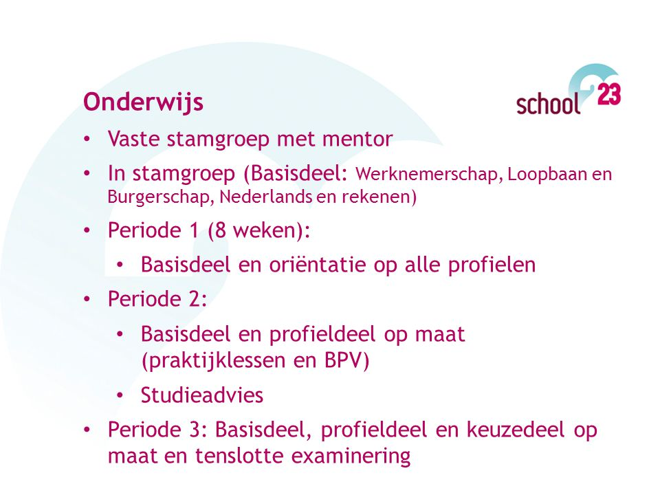 Onderwijs Vaste stamgroep met mentor In stamgroep (Basisdeel: Werknemerschap, Loopbaan en Burgerschap, Nederlands en rekenen) Periode 1 (8 weken): Bas