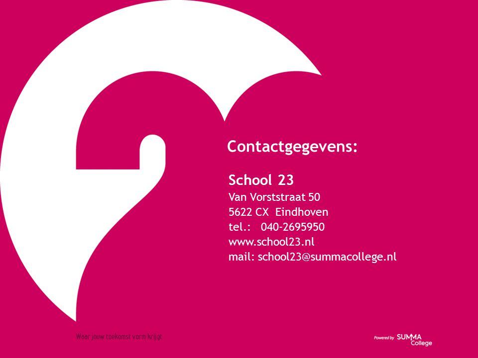 Contactgegevens: School 23 Van Vorststraat 50 5622 CX Eindhoven tel.: 040-2695950 www.school23.nl mail: school23@summacollege.nl