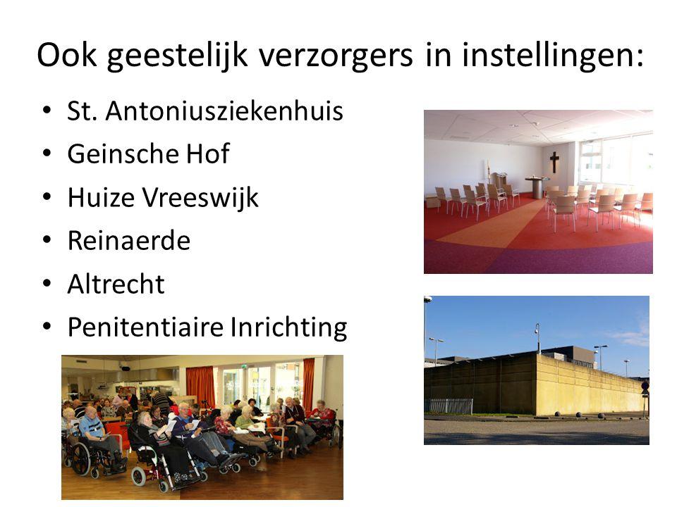 Ook geestelijk verzorgers in instellingen: St. Antoniusziekenhuis Geinsche Hof Huize Vreeswijk Reinaerde Altrecht Penitentiaire Inrichting