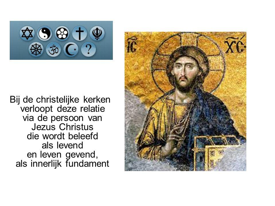Bij de christelijke kerken verloopt deze relatie via de persoon van Jezus Christus die wordt beleefd als levend en leven gevend, als innerlijk fundame