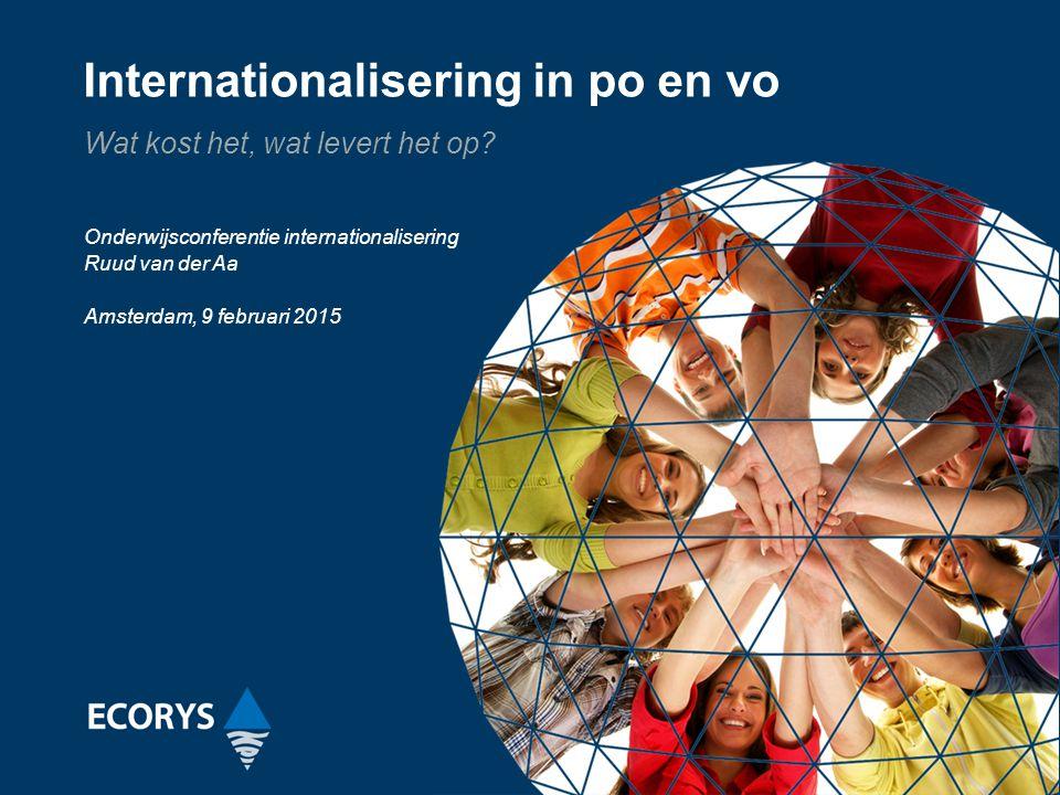 Internationalisering in po en vo Wat kost het, wat levert het op? Onderwijsconferentie internationalisering Ruud van der Aa Amsterdam, 9 februari 2015