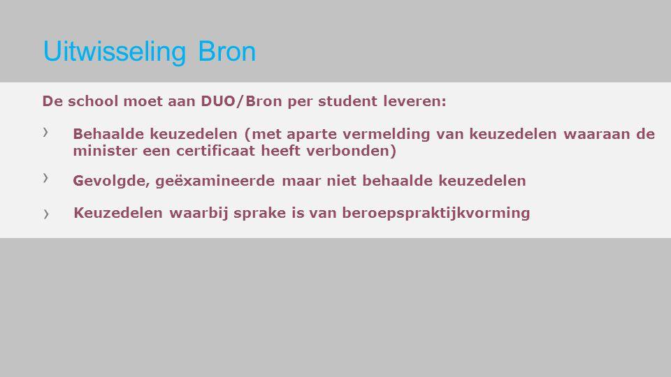 De school moet aan DUO/Bron per student leveren: Behaalde keuzedelen (met aparte vermelding van keuzedelen waaraan de minister een certificaat heeft v