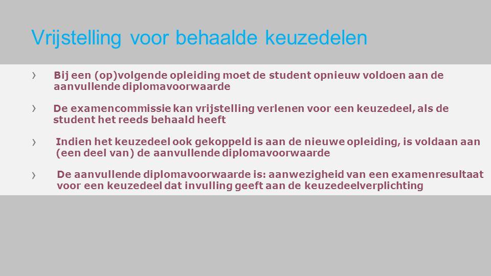 Bij een (op)volgende opleiding moet de student opnieuw voldoen aan de aanvullende diplomavoorwaarde De examencommissie kan vrijstelling verlenen voor