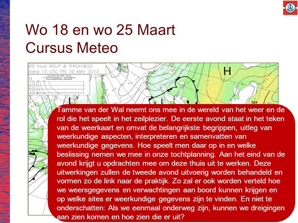 Wo 18 en wo 25 Maart Cursus Meteo Tamme van der Wal neemt ons mee in de wereld van het weer en de rol die het speelt in het zeilplezier.